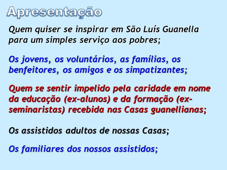 Apresentação Quem quiser se inspirar em São Luís Guanella para um simples serviço aos pobres;