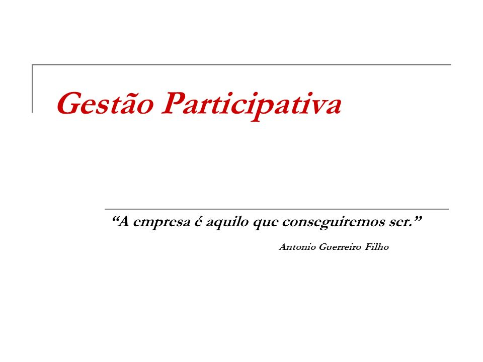 A empresa é aquilo que conseguiremos ser. Antonio Guerreiro Filho