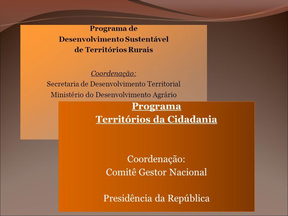 Programa de Desenvolvimento Sustentável de Territórios Rurais Coordenação: Secretaria de Desenvolvimento Territorial Ministério do Desenvolvimento Agrário
