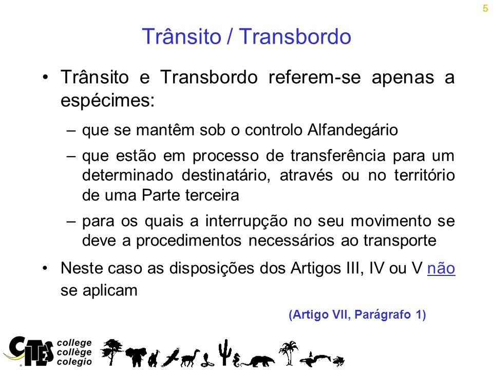 5 Trânsito / Transbordo. Trânsito e Transbordo referem-se apenas a espécimes: que se mantêm sob o controlo Alfandegário.