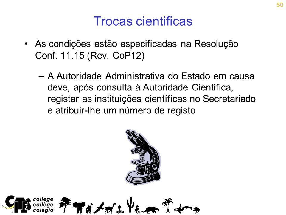 50 Trocas cientificas. As condições estão especificadas na Resolução Conf. 11.15 (Rev. CoP12)