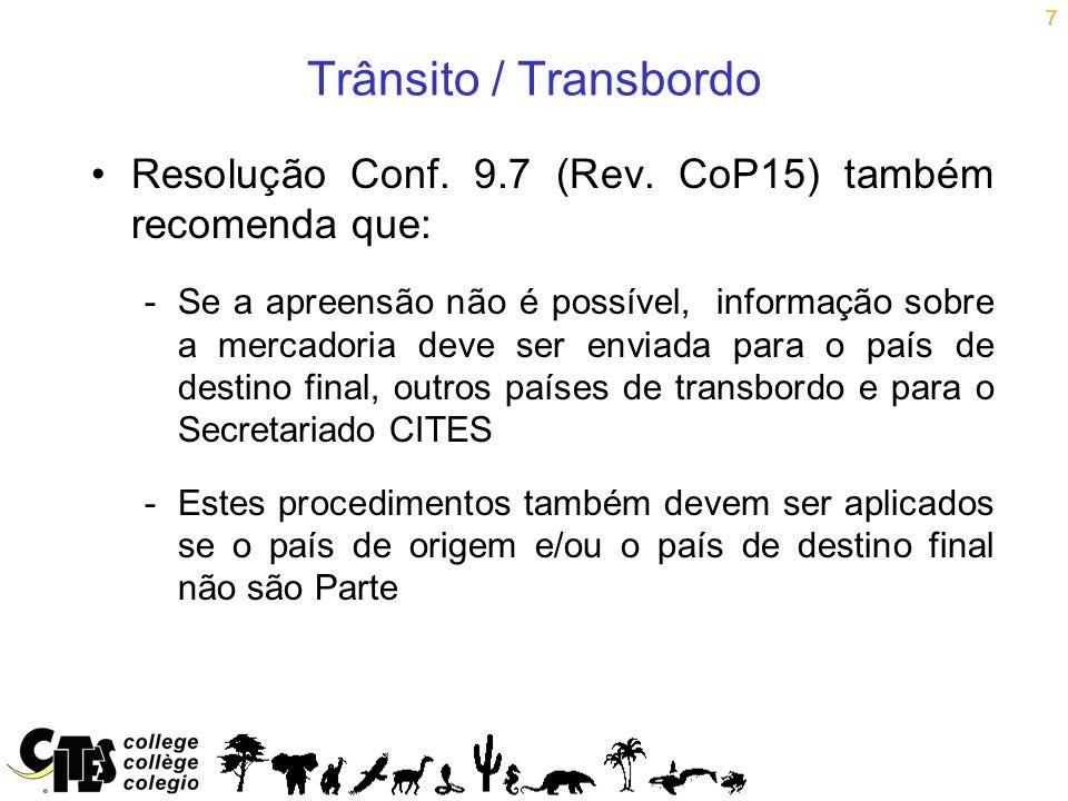 7 Trânsito / Transbordo. Resolução Conf. 9.7 (Rev. CoP15) também recomenda que: