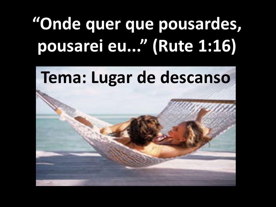 Onde quer que pousardes, pousarei eu... (Rute 1:16)