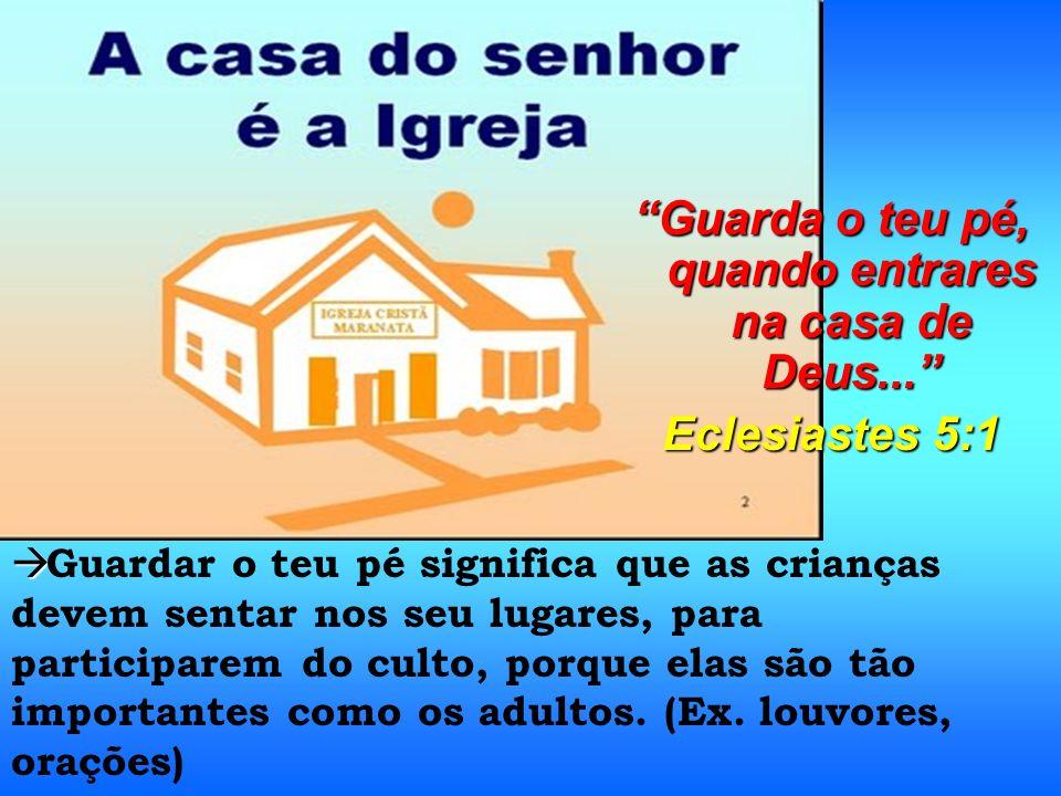 Guarda o teu pé, quando entrares na casa de Deus...
