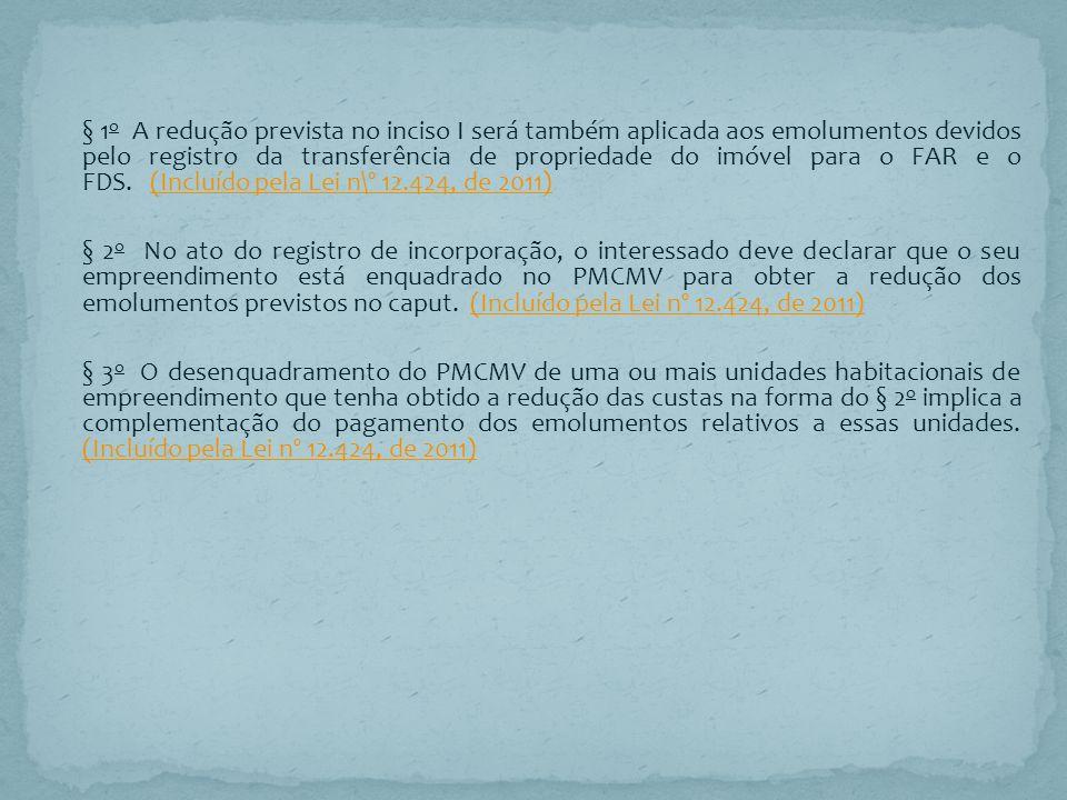§ 1o A redução prevista no inciso I será também aplicada aos emolumentos devidos pelo registro da transferência de propriedade do imóvel para o FAR e o FDS.
