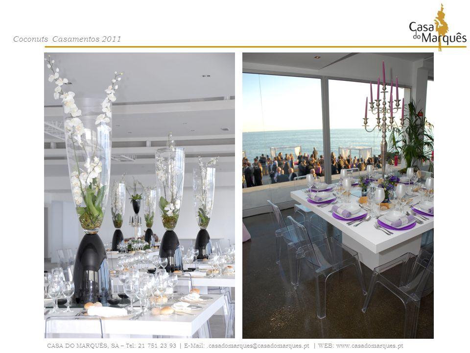 Coconuts Casamentos 2011 CASA DO MARQUÊS, SA – Tel: 21 751 23 93 | E-Mail: .casadomarques@casadomarques.pt | WEB: www.casadomarques.pt.