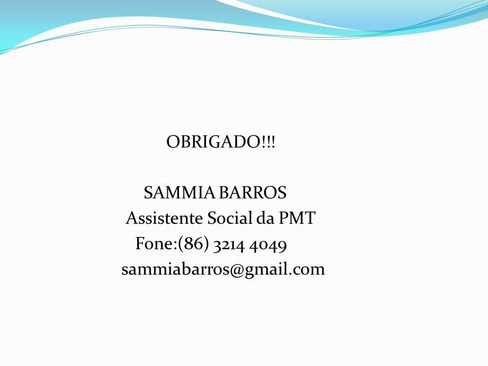 OBRIGADO!!! SAMMIA BARROS Assistente Social da PMT Fone:(86) 3214 4049 sammiabarros@gmail.com