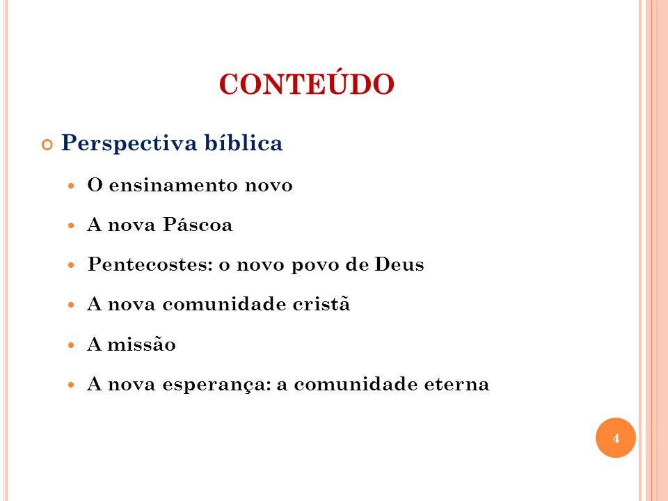 CONTEÚDO Perspectiva bíblica O ensinamento novo A nova Páscoa