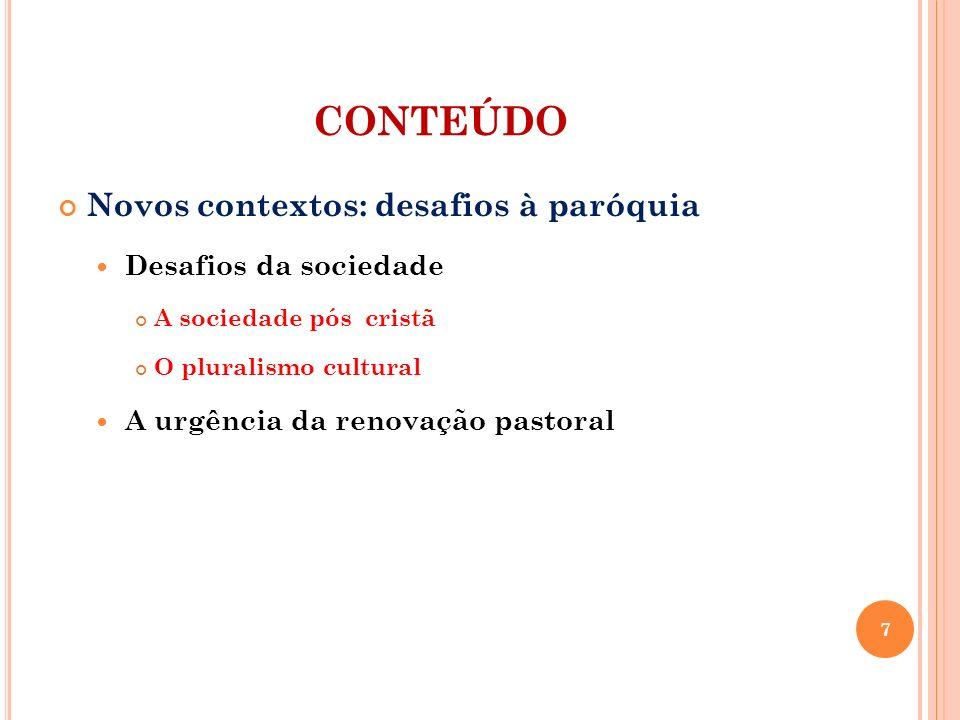 CONTEÚDO Novos contextos: desafios à paróquia Desafios da sociedade