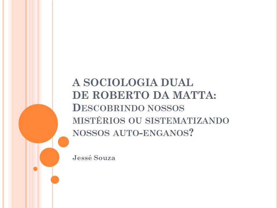 A SOCIOLOGIA DUAL DE ROBERTO DA MATTA: Descobrindo nossos mistérios ou sistematizando nossos auto-enganos