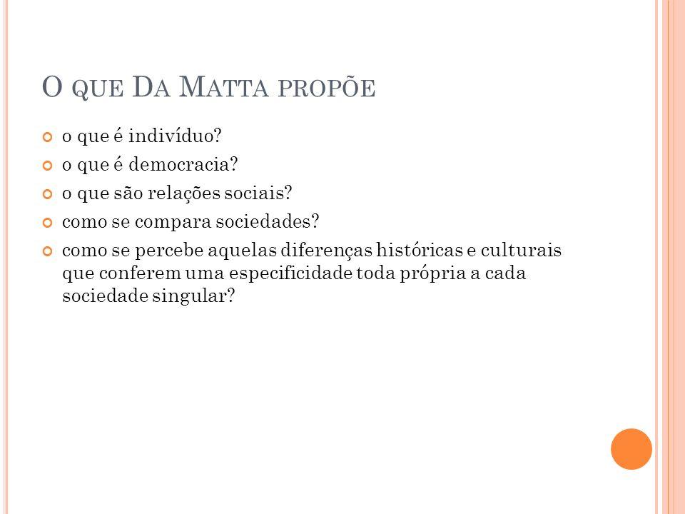 O que Da Matta propõe o que é indivíduo o que é democracia