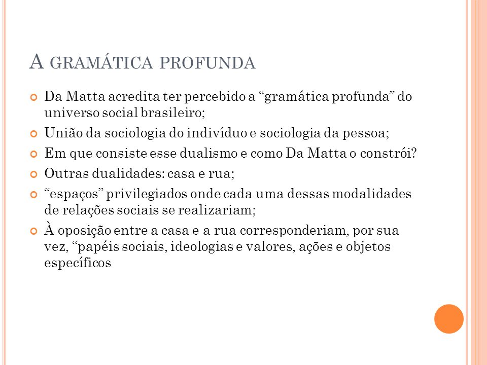 A gramática profunda Da Matta acredita ter percebido a gramática profunda do universo social brasileiro;