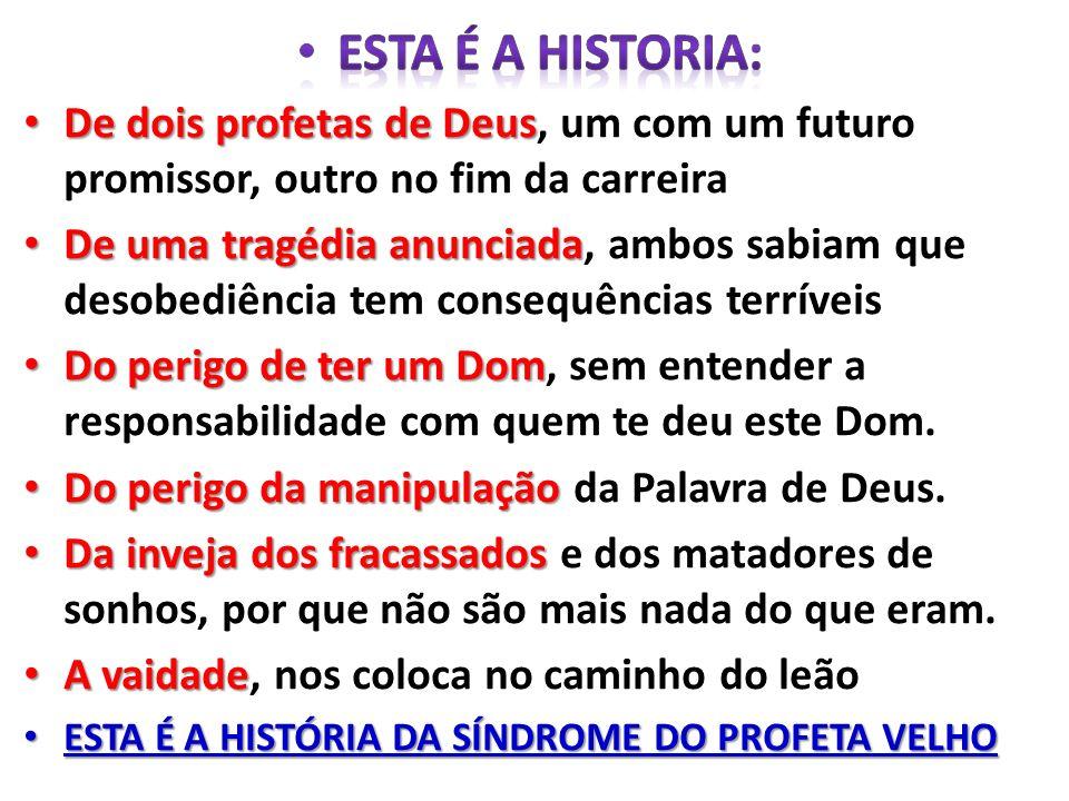 ESTA É A HISTORIA: De dois profetas de Deus, um com um futuro promissor, outro no fim da carreira.