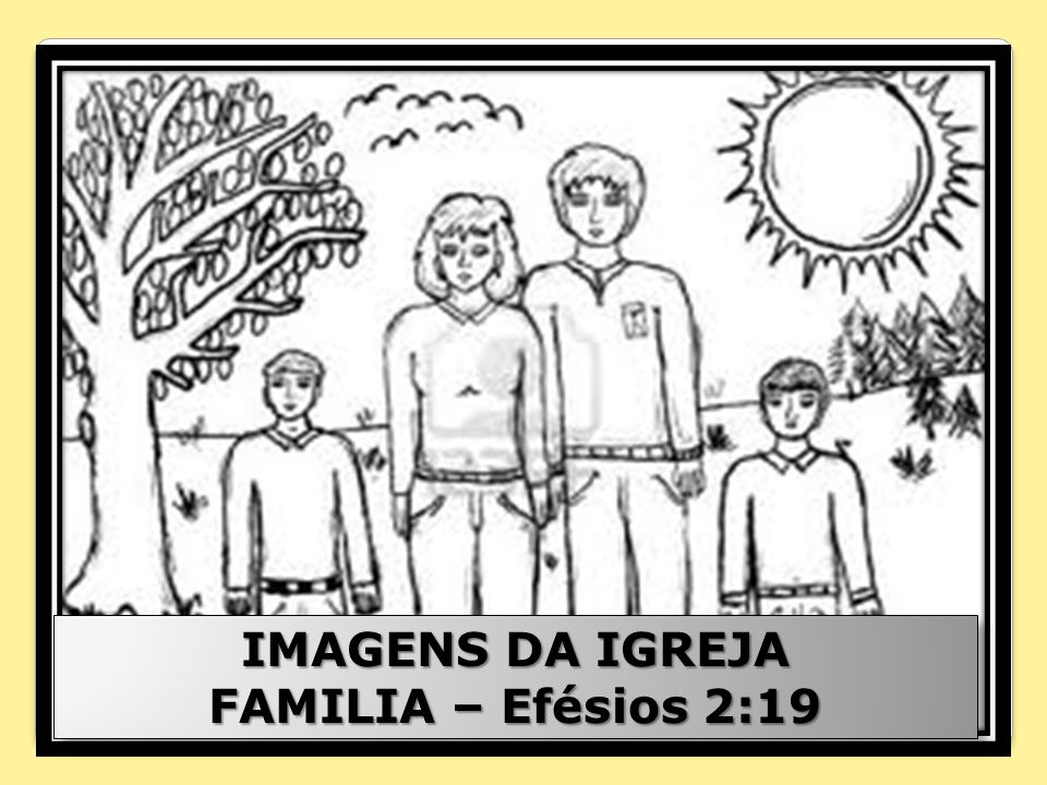IMAGENS DA IGREJA FAMILIA – Efésios 2:19