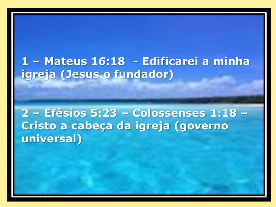 1 – Mateus 16:18 - Edificarei a minha igreja (Jesus o fundador)