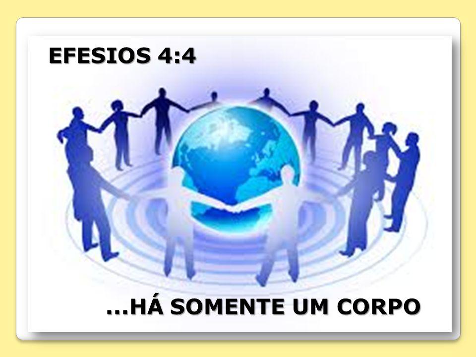 EFESIOS 4:4 ...HÁ SOMENTE UM CORPO