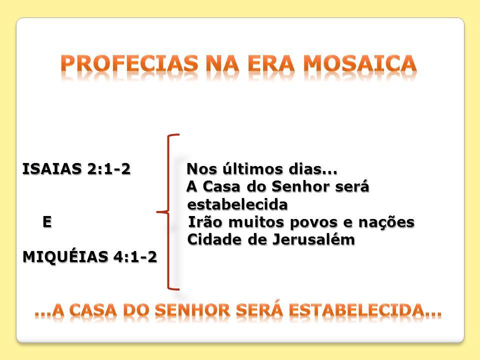 PROFECIAS NA ERA MOSAICA ...A CASA DO SENHOR SERÁ ESTABELECIDA...