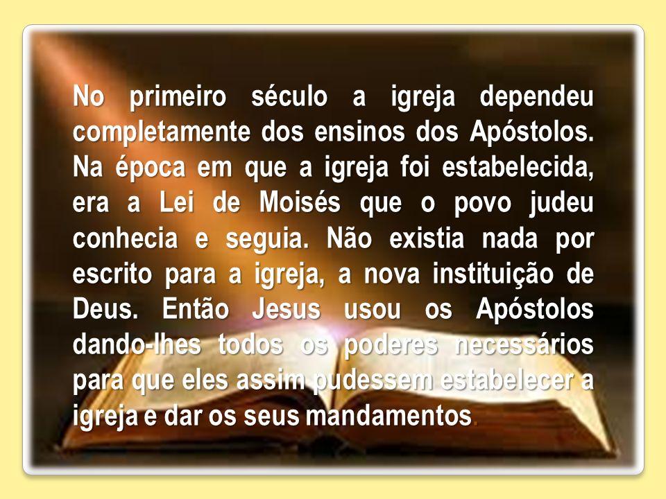 No primeiro século a igreja dependeu completamente dos ensinos dos Apóstolos.