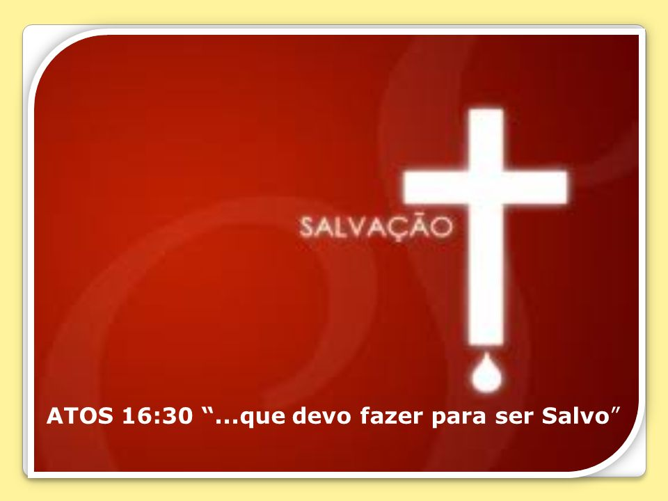 ATOS 16:30 ...que devo fazer para ser Salvo