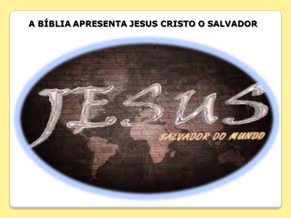 A BÍBLIA APRESENTA JESUS CRISTO O SALVADOR