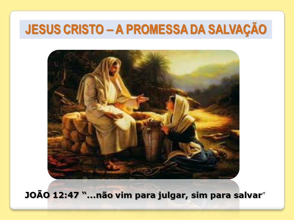 JESUS CRISTO – A PROMESSA DA SALVAÇÃO