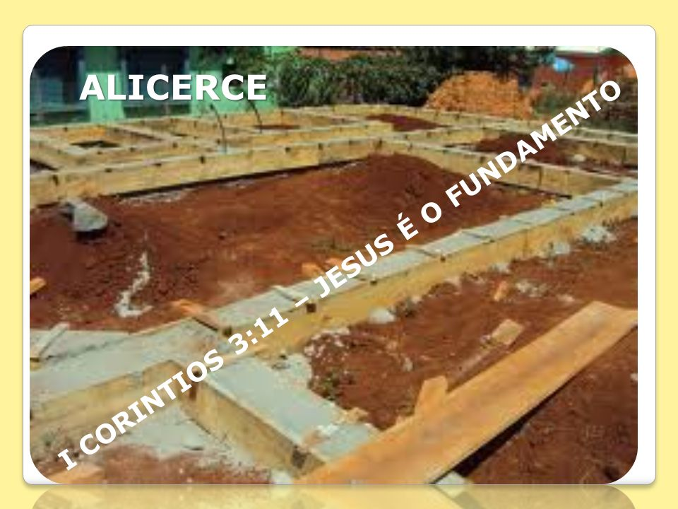 ALICERCE I CORINTIOS 3:11 – JESUS É O FUNDAMENTO
