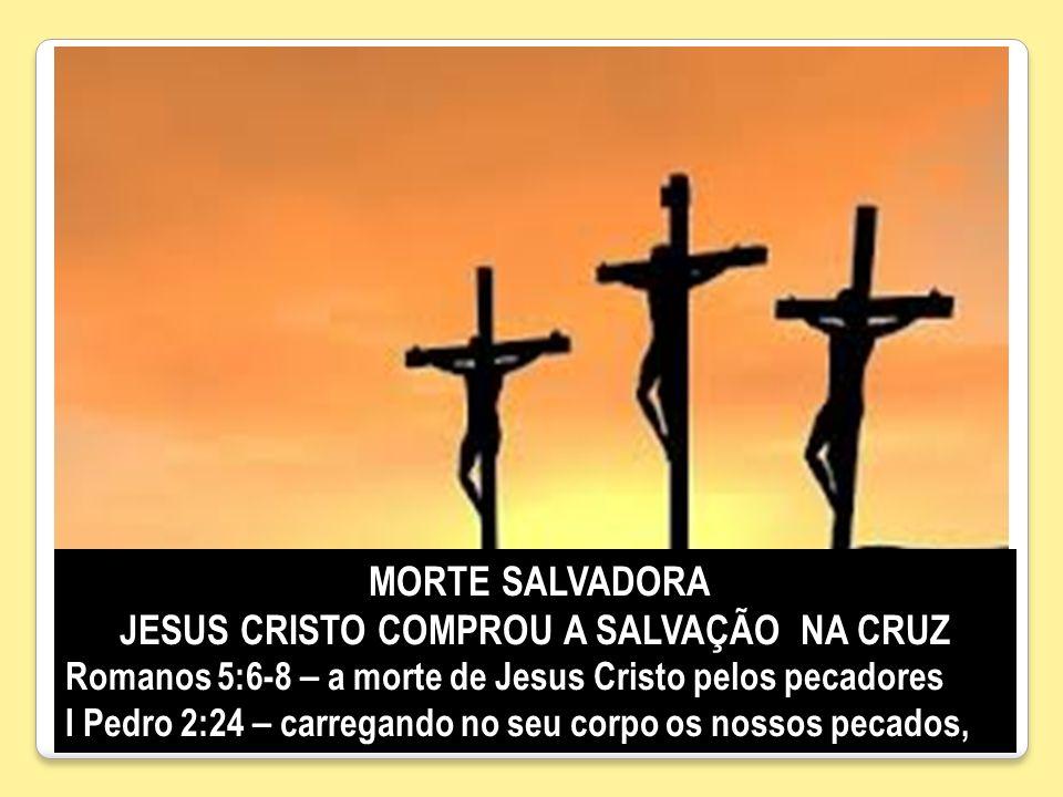 JESUS CRISTO COMPROU A SALVAÇÃO NA CRUZ
