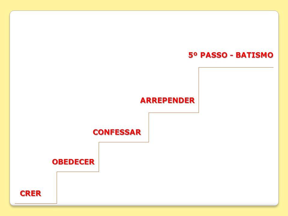 5º PASSO - BATISMO ARREPENDER CONFESSAR OBEDECER CRER