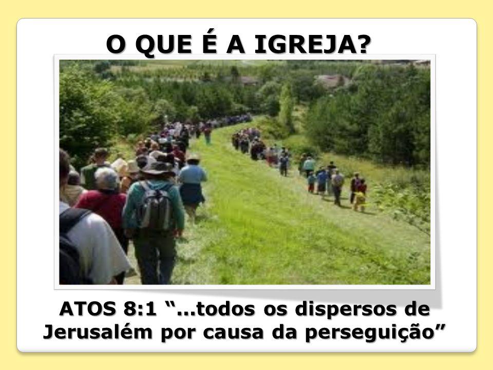 ATOS 8:1 ...todos os dispersos de Jerusalém por causa da perseguição
