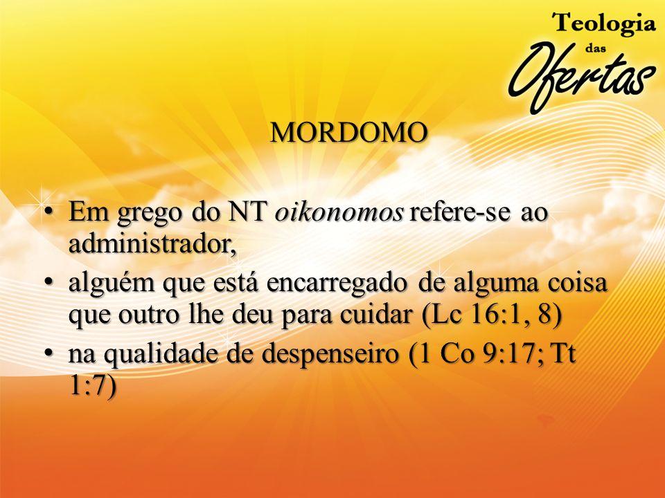 MORDOMO Em grego do NT oikonomos refere-se ao administrador, alguém que está encarregado de alguma coisa que outro lhe deu para cuidar (Lc 16:1, 8)
