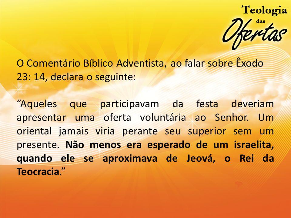 O Comentário Bíblico Adventista, ao falar sobre Êxodo 23: 14, declara o seguinte: