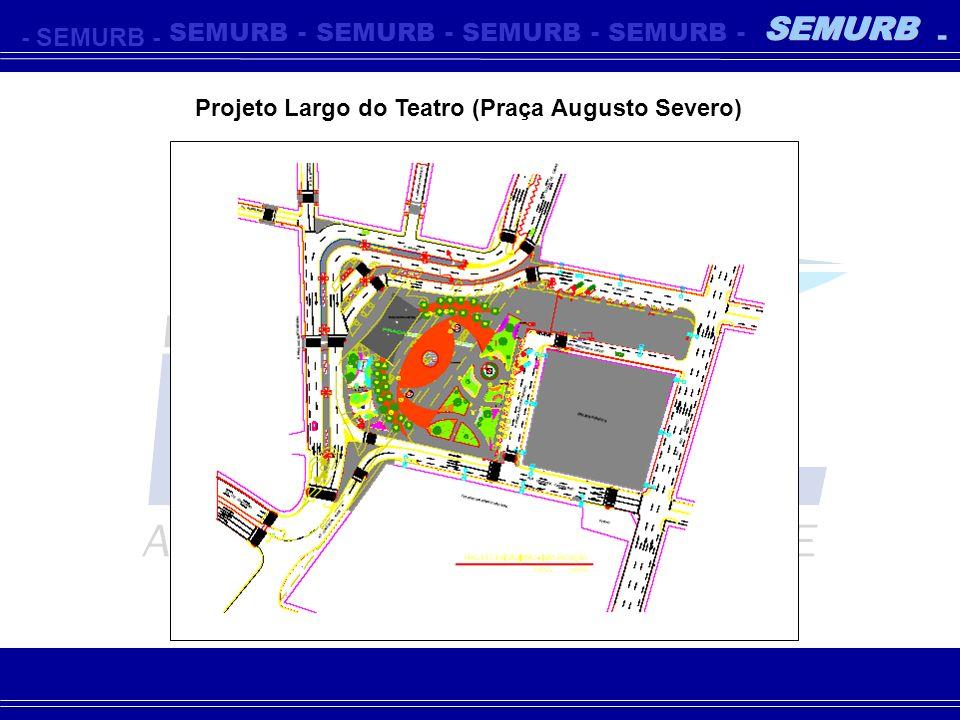 - SEMURB Projeto Largo do Teatro (Praça Augusto Severo)