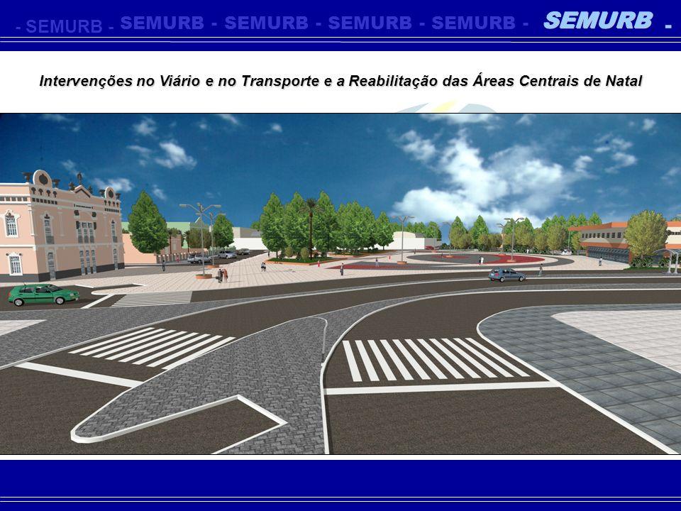 - SEMURB Intervenções no Viário e no Transporte e a Reabilitação das Áreas Centrais de Natal