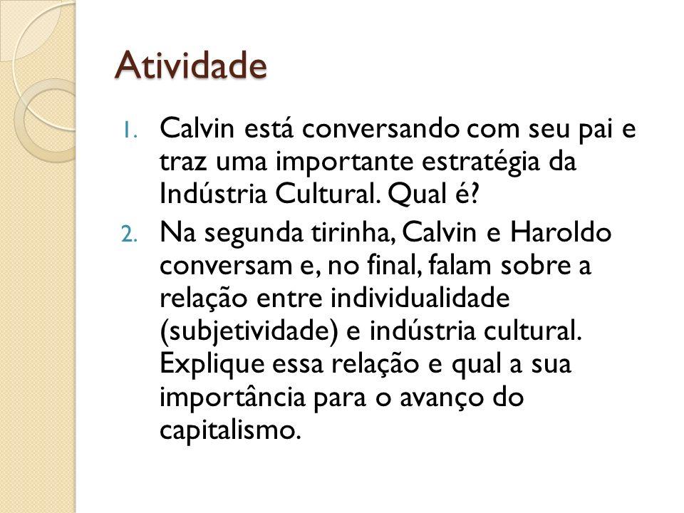 Atividade Calvin está conversando com seu pai e traz uma importante estratégia da Indústria Cultural. Qual é