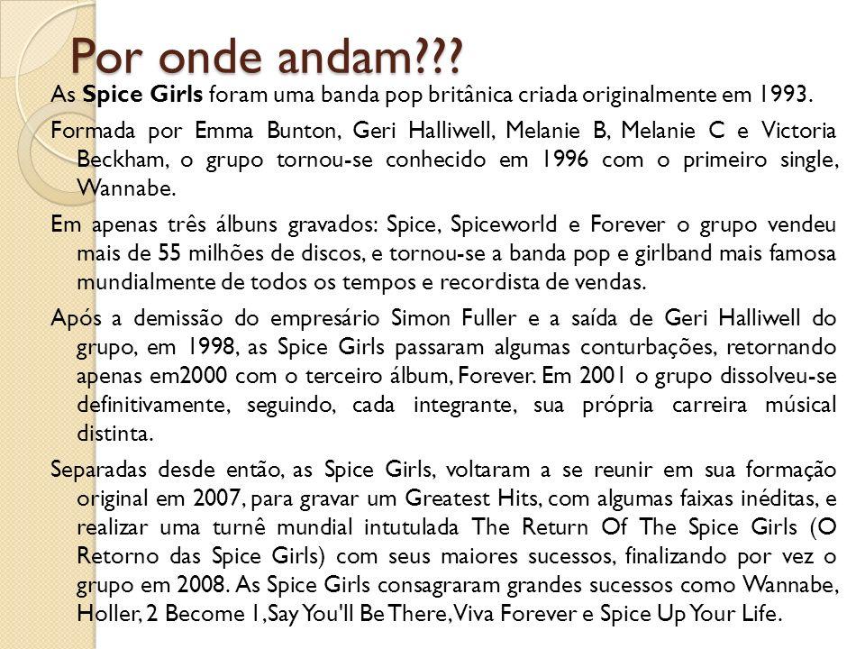 Por onde andam As Spice Girls foram uma banda pop britânica criada originalmente em 1993.