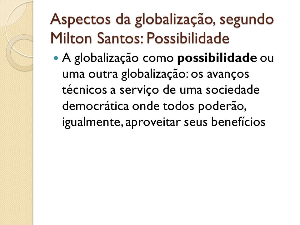 Aspectos da globalização, segundo Milton Santos: Possibilidade