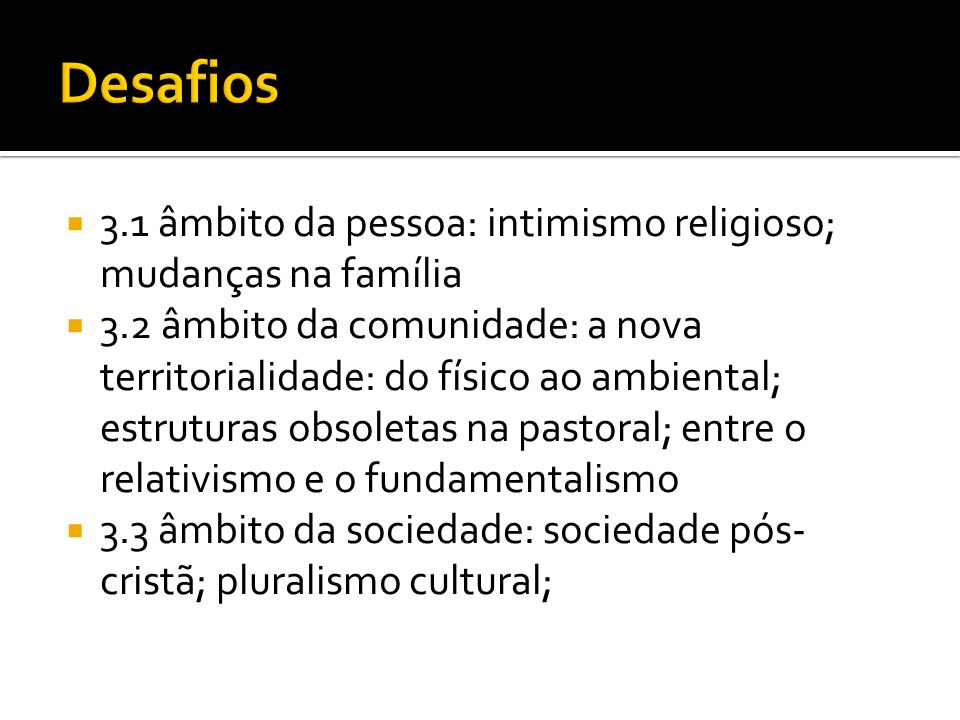 Desafios 3.1 âmbito da pessoa: intimismo religioso; mudanças na família.