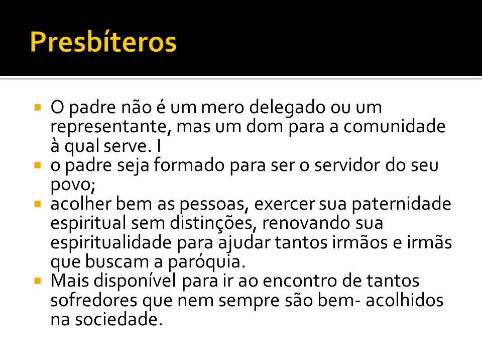 Presbíteros O padre não é um mero delegado ou um representante, mas um dom para a comunidade à qual serve. I.