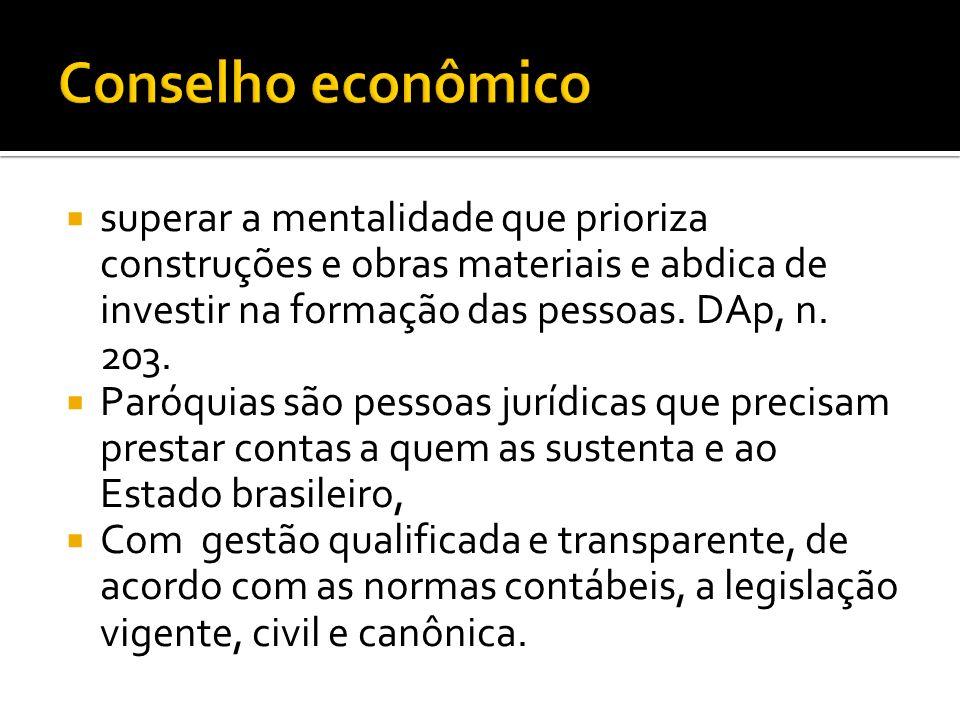 Conselho econômico superar a mentalidade que prioriza construções e obras materiais e abdica de investir na formação das pessoas. DAp, n. 203.