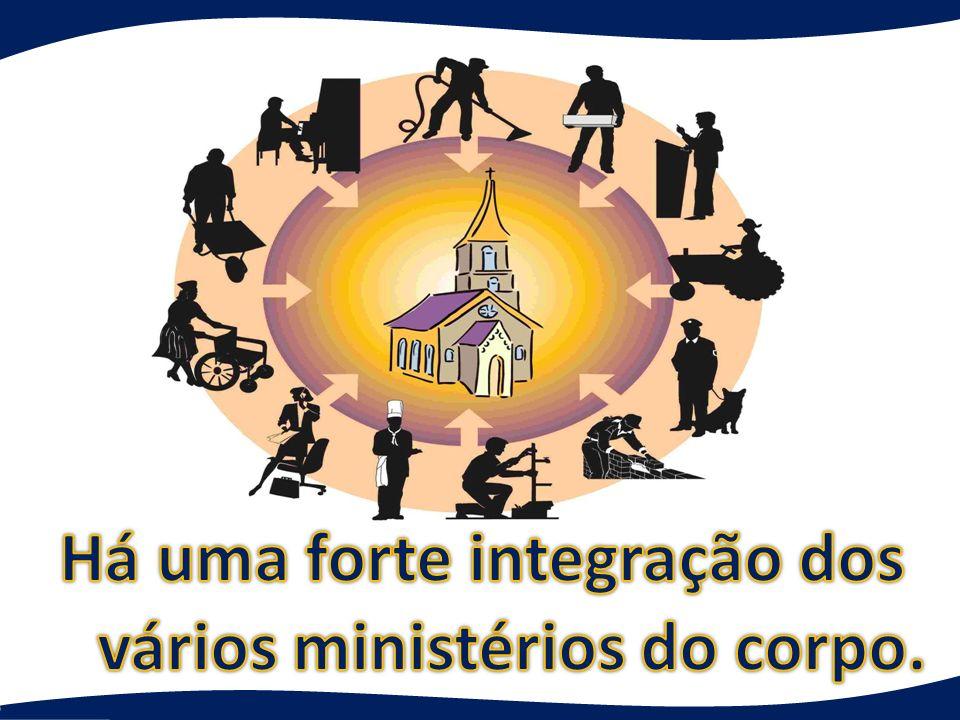 Há uma forte integração dos vários ministérios do corpo.