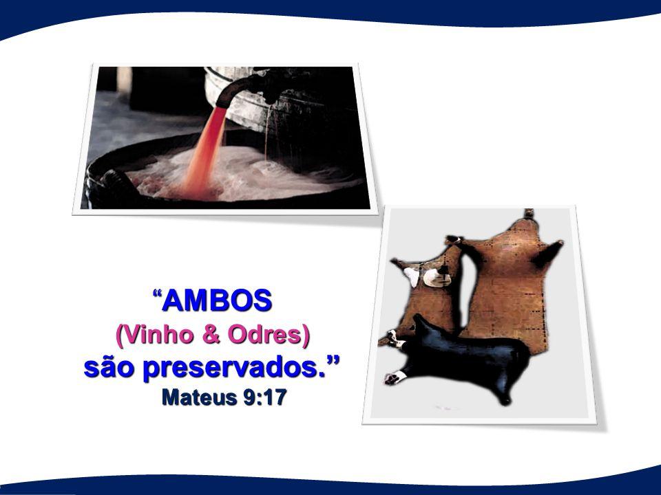 AMBOS (Vinho & Odres) são preservados. Mateus 9:17