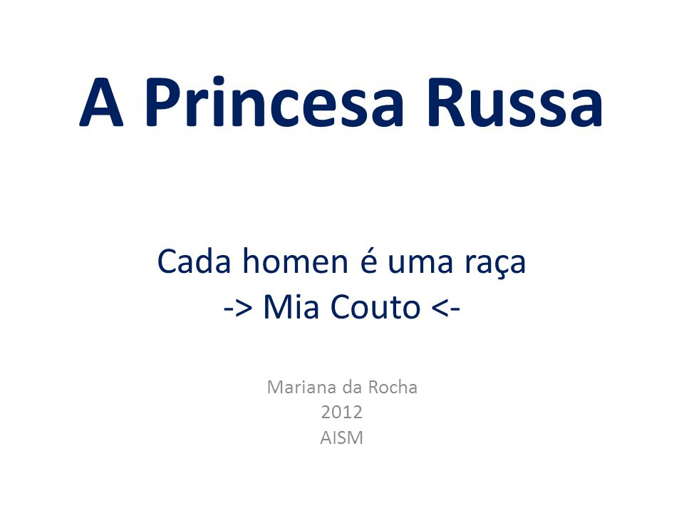 A Princesa Russa Cada homen é uma raça -> Mia Couto <-