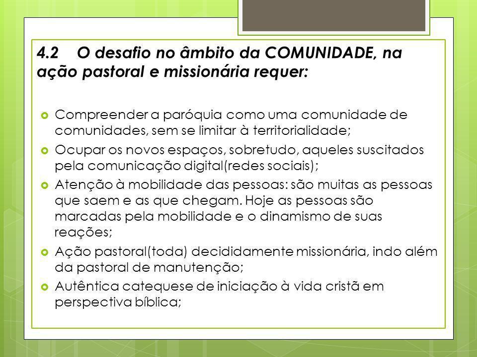 4.2 O desafio no âmbito da COMUNIDADE, na ação pastoral e missionária requer: