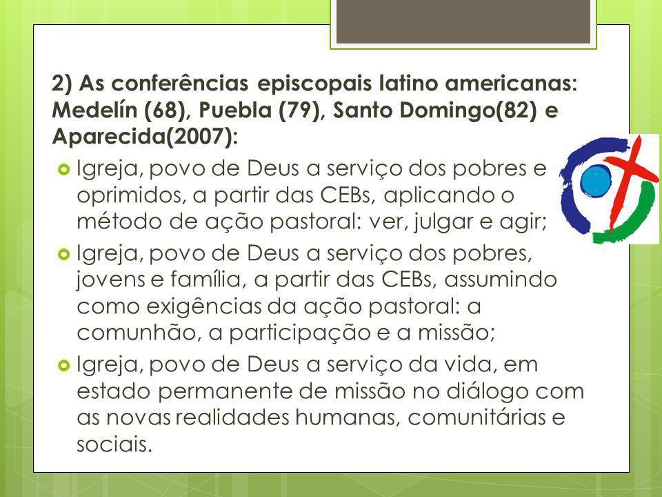 2) As conferências episcopais latino americanas: Medelín (68), Puebla (79), Santo Domingo(82) e Aparecida(2007):
