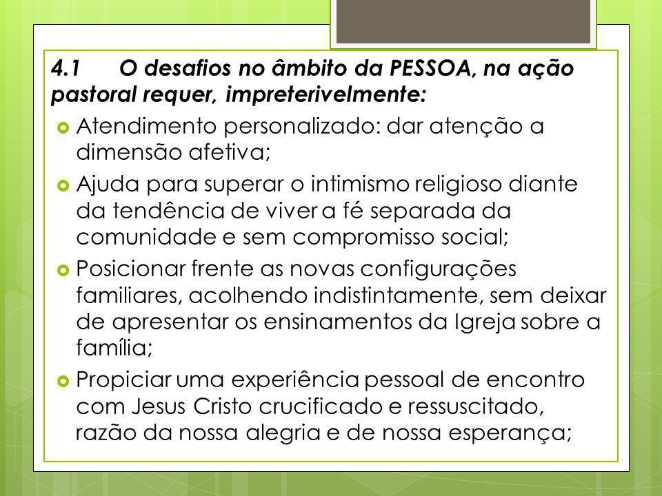 4.1 O desafios no âmbito da PESSOA, na ação pastoral requer, impreterivelmente:
