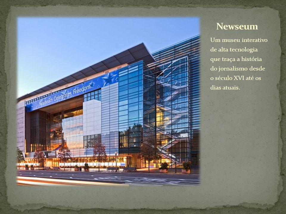Newseum Um museu interativo de alta tecnologia que traça a história do jornalismo desde o século XVI até os dias atuais.