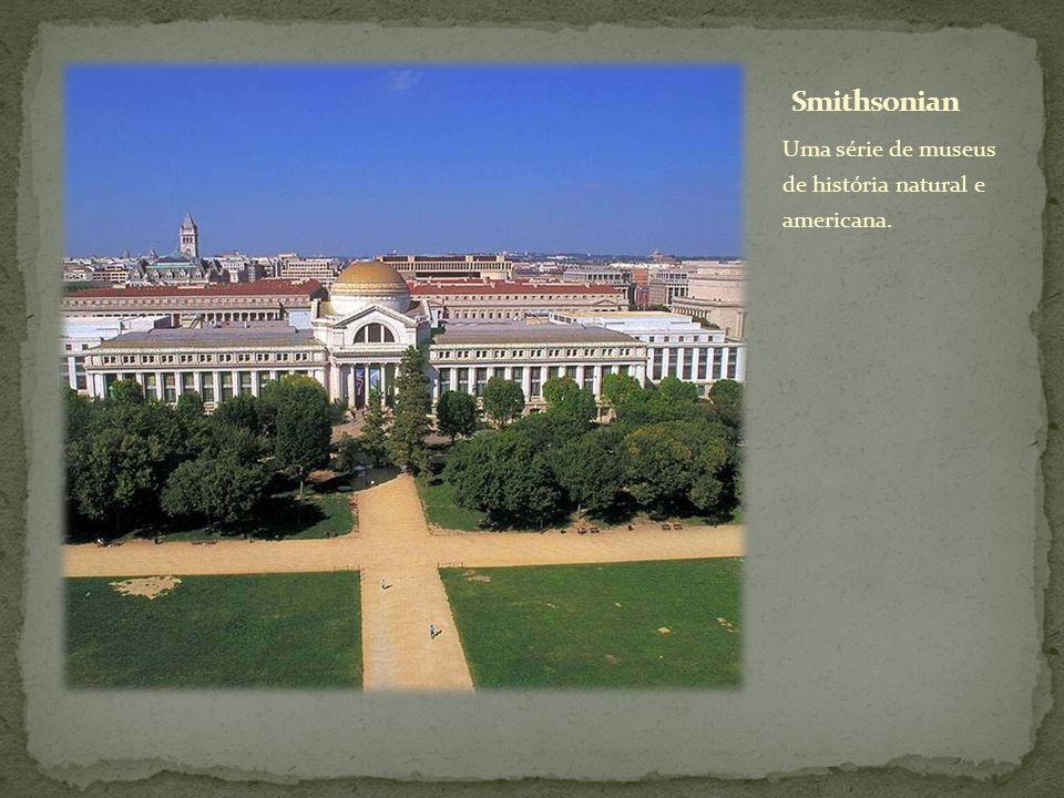 Smithsonian Uma série de museus de história natural e americana.