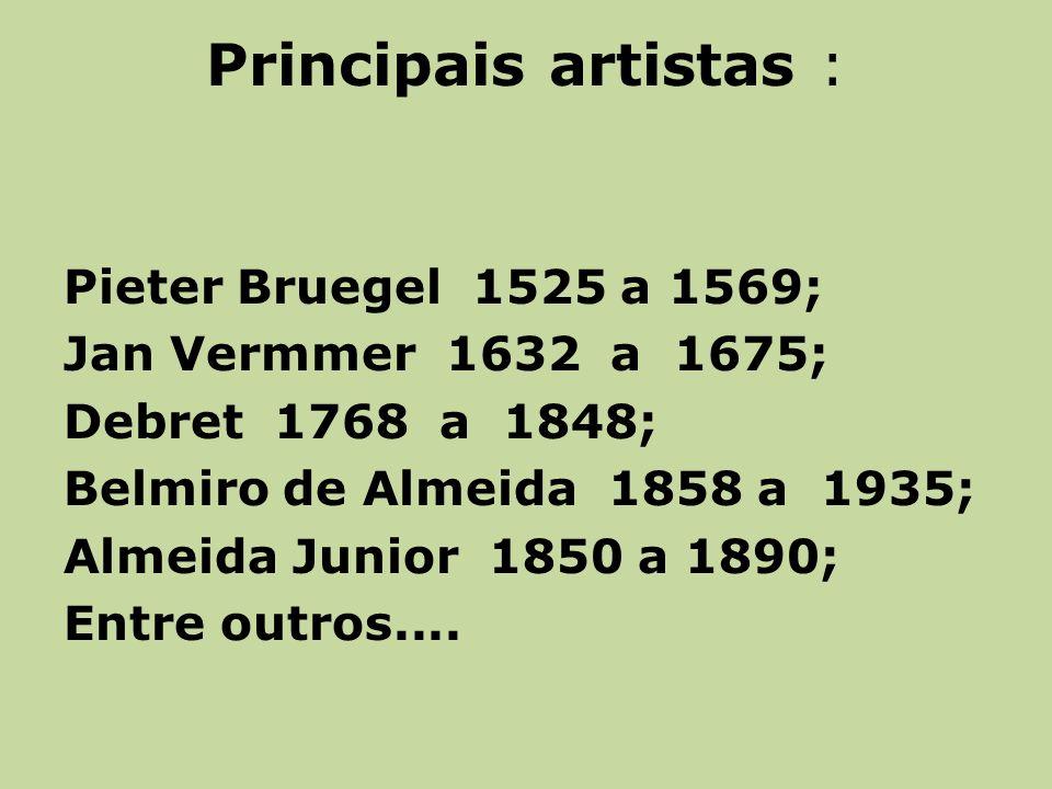 Principais artistas : Pieter Bruegel 1525 a 1569;