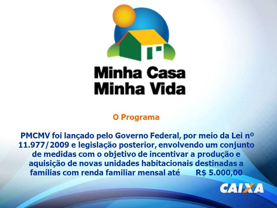 O Programa PMCMV foi lançado pelo Governo Federal, por meio da Lei nº 11.977/2009 e legislação posterior, envolvendo um conjunto de medidas com o objetivo de incentivar a produção e aquisição de novas unidades habitacionais destinadas a famílias com renda familiar mensal até R$ 5.000,00