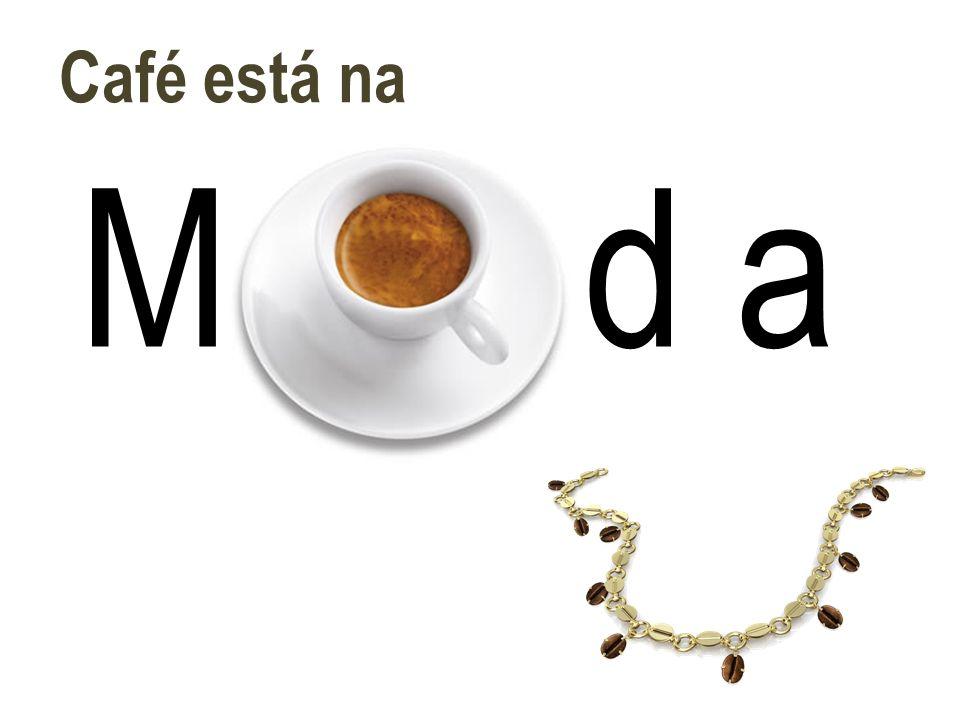 Café está na M d a